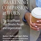 Awakening Compassion at Work: The Quiet Power that Elevates People and Organizations Hörbuch von Monica Worline, Jane E. Dutton Gesprochen von: Caroline Miller