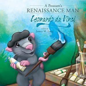 A Possum's Renaissance Man: Leonardo da Vinci | [Jamey Long]
