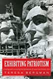 Exhibiting Patriotism: Creating and Contesting Interpretations of American Historic Sites