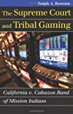The Supreme Court and Tribal Gaming: California v. Cabazon Band of Mission Indians (Landmark Law Cases and American Society) (0700617787) by Rossum, Ralph A.