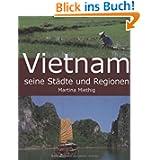 Vietnam - Seine Städte und Regionen