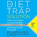The Diet Trap Solution: Train Your Brain to Lose Weight and Keep It off for Good (       UNABRIDGED) by Judith S. Beck, Deborah Beck Busis Narrated by Eliza Foss