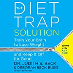 The Diet Trap Solution: Train Your Brain to Lose Weight and Keep It off for Good | Judith S. Beck,Deborah Beck Busis