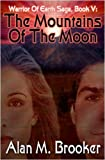 img - for The Mountains of the Moon: (Subtitle: Warrior of Earth Saga, Book V ) by Brooker, Alan M. (2006) Paperback book / textbook / text book