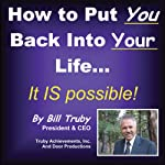 How to Put YOU Back Into Your Life | Bill Truby