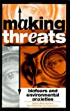 img - for Making Threats: Biofears and Environmental Anxieties book / textbook / text book