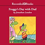 Froggy's Day with Dad (       UNABRIDGED) by Jonathan London Narrated by John McDonough