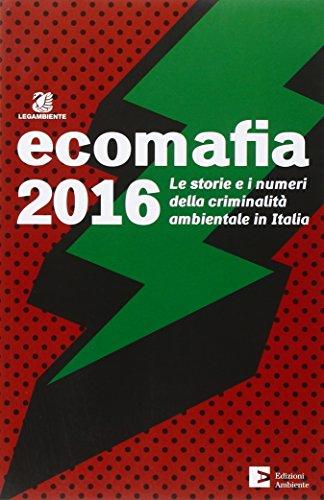 Ecomafia 2016. Le storie e i numeri della criminalità ambientale in Italia