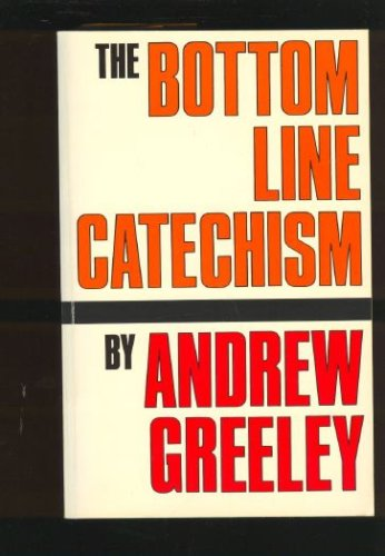 The Bottom Line Catechism for Contemporary Catholics, Andrew M. Greeley