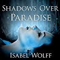 Shadows Over Paradise (       UNABRIDGED) by Isabel Wolff Narrated by Susan Duerden, Wanda McCaddon