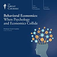 Behavioral Economics: When Psychology and Economics Collide  by The Great Courses Narrated by Professor Scott Huettel