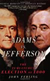 Adams vs. Jefferson: The Tumultuous Election of 1800 (Pivotal Moments in American History (Oxford)) (019518906X) by John Ferling