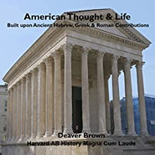 American Thought & Life: Built upon Ancient Hebrew, Greek & Roman Contributions (       UNABRIDGED) by Deaver Brown Narrated by Doug Hannah