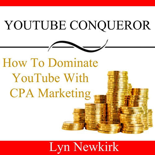YouTube Conqueror: How to Dominate YouTube with CPA Marketing