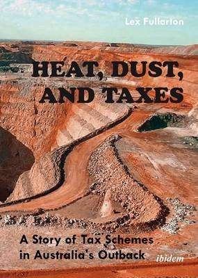 [(Heat, Dust & Taxes : A Story of Tax Schemes in Australia's Outback)] [By (author) Lex Fullarton] published on (April, 2015)