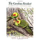 The Carolina Parakeet: Glimpses of a Vanished Bird ~ Noel F. R. Snyder