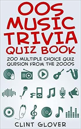 00s Music Trivia Quiz Book: 200 Multiple Choice Quiz ...
