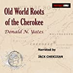 Old World Roots of the Cherokee: How DNA, Ancient Alphabets and Religion Explain the Origins of America's Largest Indian Nation | Donald N. Yates