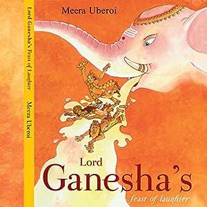 Lord Ganesha's Feast of Laughter | [Meera Uberoi]