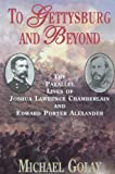img - for To Gettysburg And Beyond: The Parallel Lives Of Joshua Chamberlain And Edward Porter Alexander book / textbook / text book