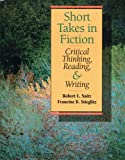 Short takes in fiction :  Critical thinking, Reading, and writing /