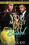You Might Just Get Burned: A Novel