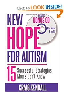 New Hope for Autism - 15 Successful Strategies Moms Don't Know by Craig Kendall
