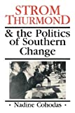 Strom Thurmond & the Politics of Southern Change (0865544468) by Nadine Cohodas
