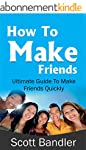 How To Make Friends: Ultimate Guide T...