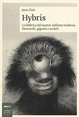 Hybris. La fabbrica del mostro nell'arte moderna. Omuncoli, giganti e acefali
