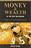 img - for Money & Wealth in the New Millennium: A Prophetic Guide to the New World Economic Order by Franz, Norm (2002) Paperback book / textbook / text book
