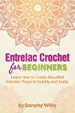 Entrelac Crochet for Beginners: Learn How to Create Beautiful Entrelac Projects Quickly and Easily