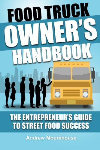 Food Truck Owner's Handbook - The Entrepreneur's Guide to Street Food Success (The Food Truck Startup) (Volume 1) (Food Lion Truck compare prices)