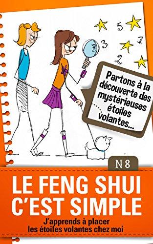 Le Feng Shui c'est simple, N°8: J'apprends à placer les étoiles volantes chez moi