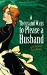 A Thousand Ways to Please a Husband:...