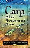 Carp: Habitat, Management & Diseases (Fish, Fishing and Fisheries: Marine Biology)