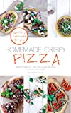 Homemade Crispy Pizza: Simple, healthy, and delicious recipes anyone can make (Bohemian Foodie Light Cooking Book 1) (English Edition)