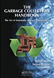 The Garbage Collection Handbook: The Art of Automatic Memory Management (Chapman & Hall/CRC Applied Algorithms and Data St...