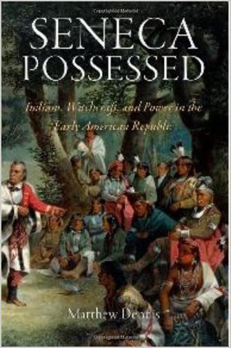 Seneca possessed : Indians, witchcraft, and power in the early American republic