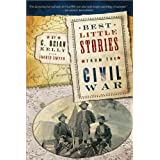 Best Little Stories from the Civil War: More than 100 true stories ~ C. Brian Kelly