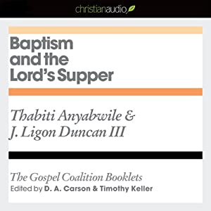 Baptism and the Lord's Supper: The Gospel Coalition Audio Booklets | [Thabiti Anyabwile, J. Ligon Duncan]