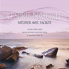 L'esprit naturel : Méditer avec facilité | Livre audio Auteur(s) : Ajayan Borys Narrateur(s) : Danièle Panneton