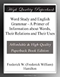Word Study and English Grammar - A Primer of Information about Words, Their Relations and Their Uses