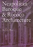 Neapolitan Baroque and Rococo Architecture (Zwemmer Studies in Architecture) (0302025847) by Blunt, Anthony