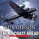 Enemy Coast Ahead - Uncensored: The Real Guy Gibson Audiobook by Guy Gibson Narrated by Simon Vance