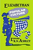 Elizabethan Popular Culture (0879724277) by Leonard R. N. Ashley