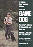 img - for Game Dog: The Hunter's Retriever for Upland Birds and Waterfowl - A Concise New Training Method book / textbook / text book