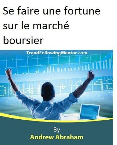 Andrew Abraham - Se faire une fortune sur le marché boursier (Trend Following Mentor) (French Edition)