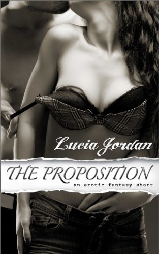 The Proposition (Billionaire Boss) a SEXY erotic romance short by Lucia Jordan