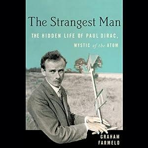 The Strangest Man: The Hidden Life of Paul Dirac, Mystic of the Atom | [Graham Farmelo]